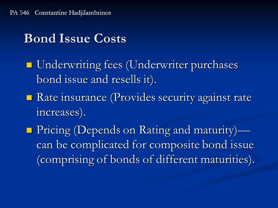 Bond Issue Costs PA 546 Constantine Hadjilambrinos Underwriting fees (Underwriter purchases bond issue and resells it). Underwriting fees (Underwriter