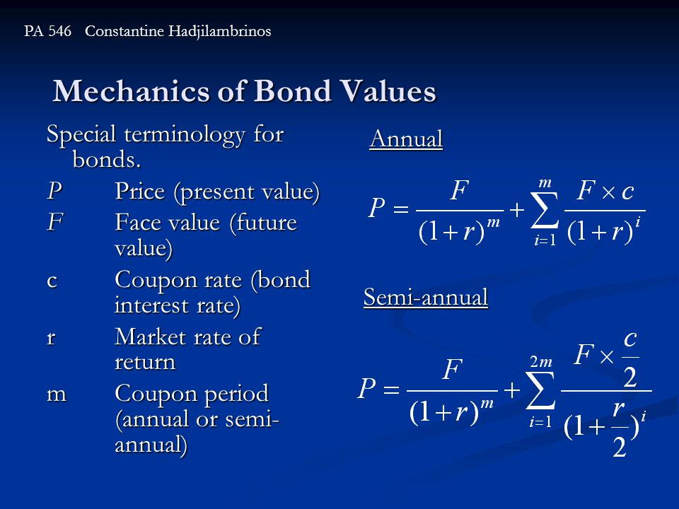 Mechanics of Bond Values PA 546 Constantine Hadjilambrinos Special terminology for bonds. PPrice (present value) FFace value (future value) cCoupon ra