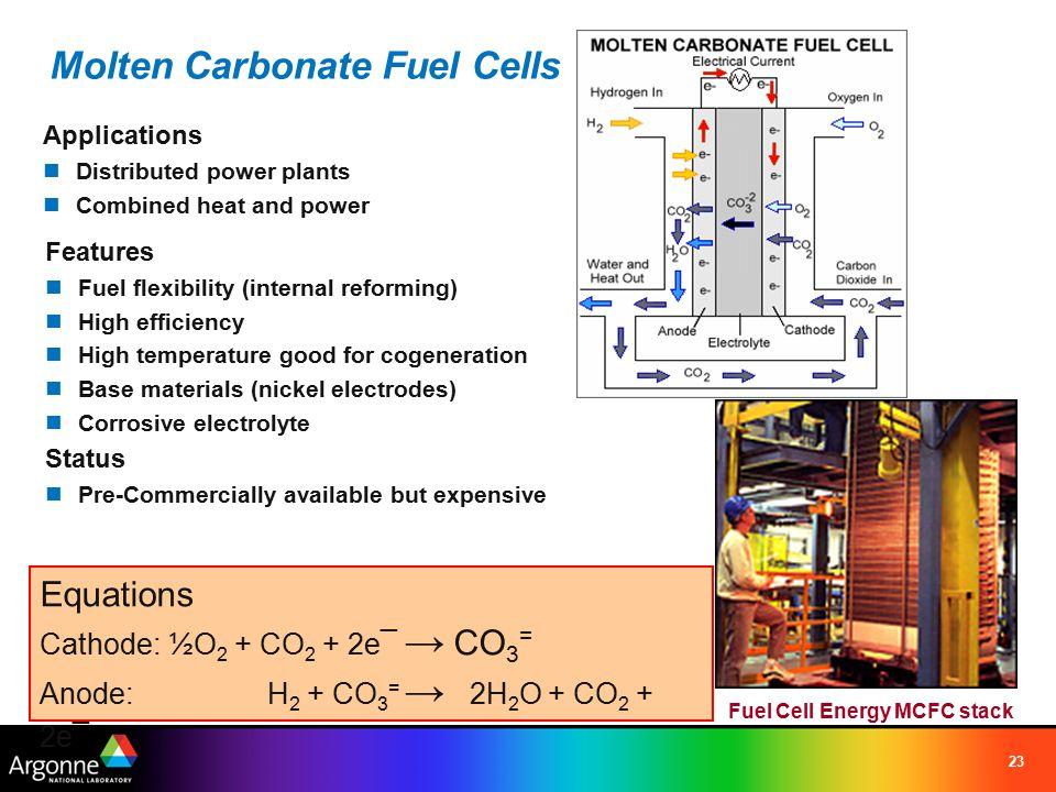 23 Equations Cathode: ½O 2 + CO 2 + 2e¯ → CO 3 = Anode: H 2 + CO 3 = → 2H 2 O + CO 2 + 2e¯ Fuel Cell Energy MCFC stack Molten Carbonate Fuel Cells App