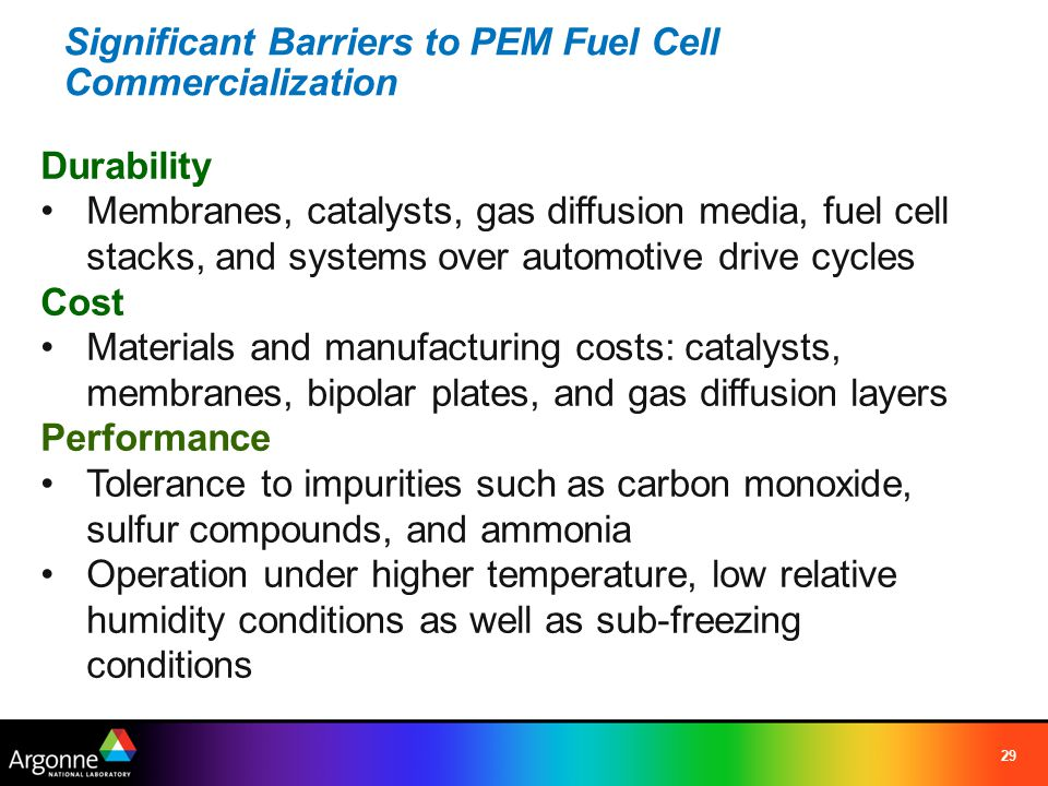 29 Significant Barriers to PEM Fuel Cell Commercialization Durability Membranes, catalysts, gas diffusion media, fuel cell stacks, and systems over au