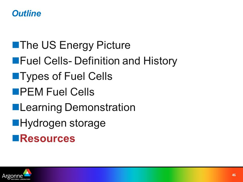 46 Outline The US Energy Picture Fuel Cells- Definition and History Types of Fuel Cells PEM Fuel Cells Learning Demonstration Hydrogen storage Resourc