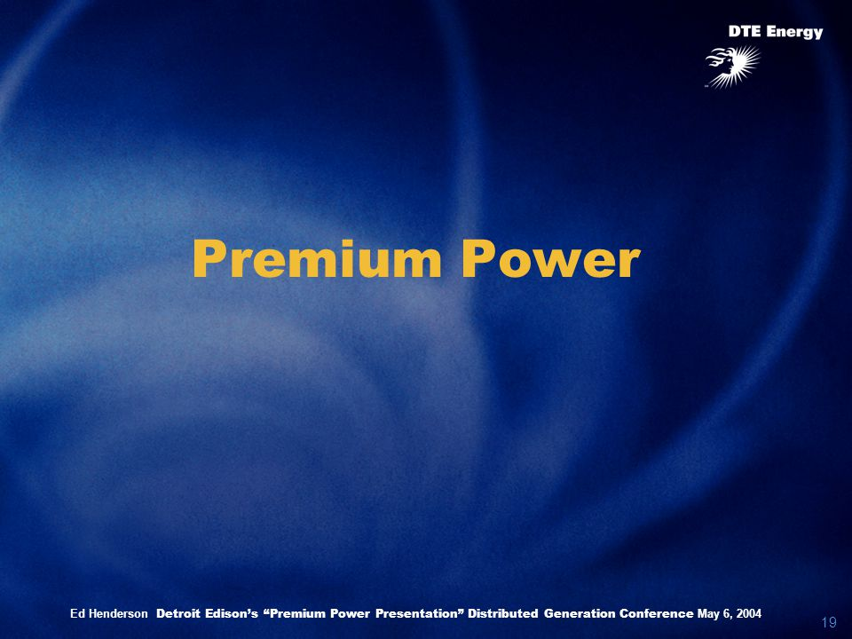 19 Premium Power Ed Henderson Detroit Edison's Premium Power Presentation Distributed Generation Conference May 6, 2004
