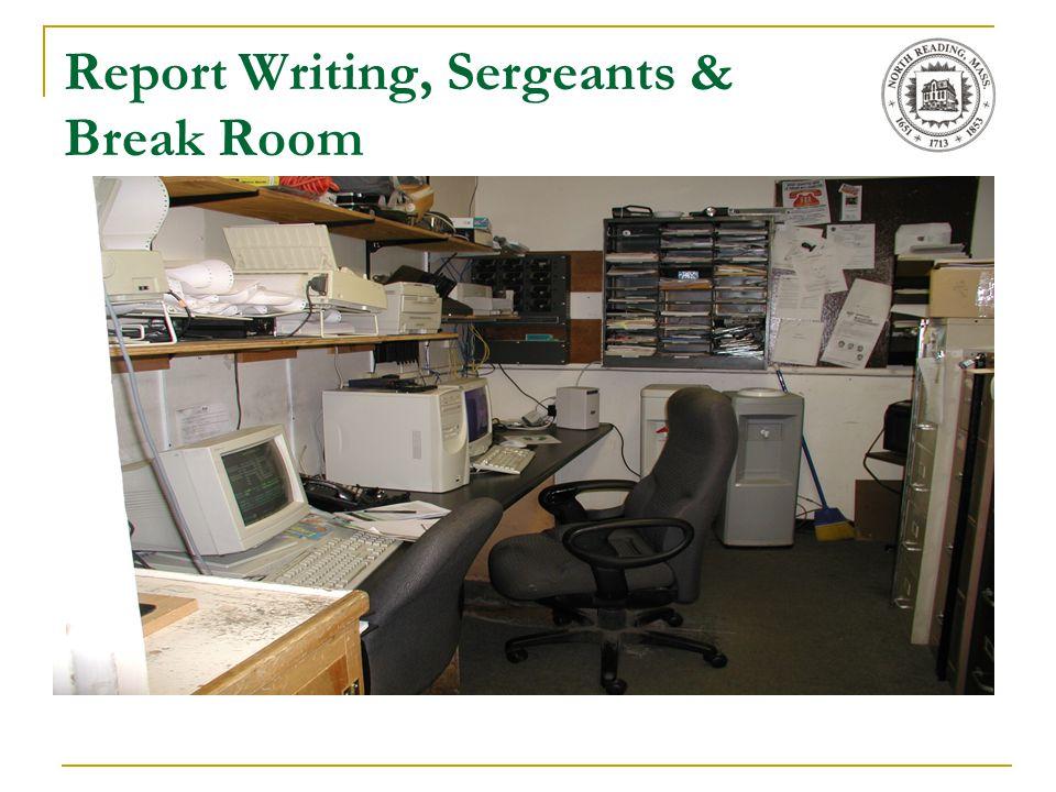 Report Writing, Sergeants & Break Room