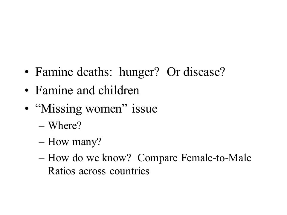 Famine vs. Hunger Distinction –Hunger: sustained nutritional deprivation –Famine: acute deprivation, sharp increase in mortality Famine: –As a social