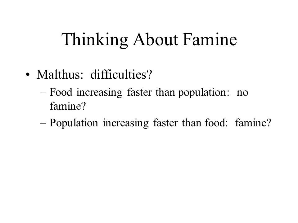 "Famine and the Food Supply: Malthus vs. Sen Population vs. food supply: how helpful is this comparison? –Malthus, and Essay on Population: the ""race"""