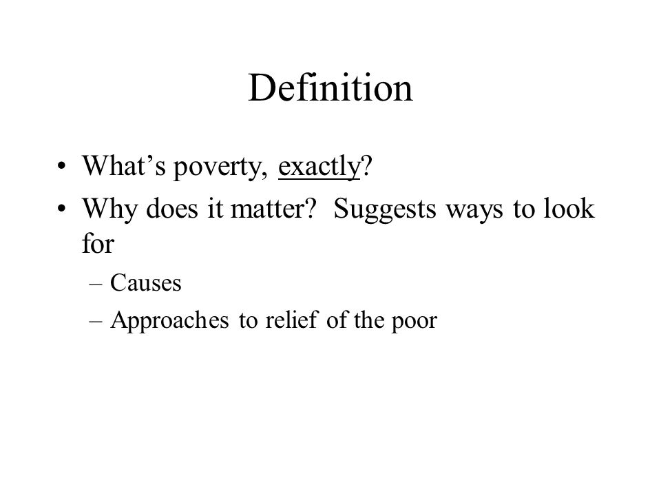 Poverty How does Sen proceed? –Definition –Description –Measurement, (aggregation) –Analysis (underlying analytical concepts) –Public policy
