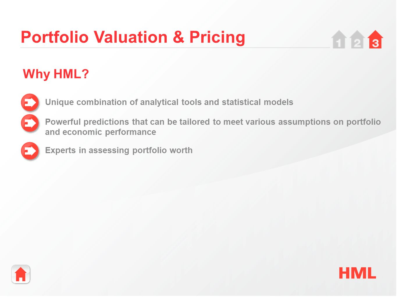 Portfolio Valuation & Pricing Unique combination of analytical tools and statistical models Powerful predictions that can be tailored to meet various assumptions on portfolio and economic performance Why HML.