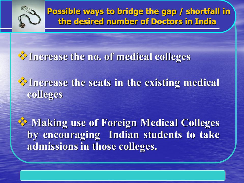 Possible ways to bridge the gap / shortfall in the desired number of Doctors in India Possible ways to bridge the gap / shortfall in the desired number of Doctors in India  Increase the no.