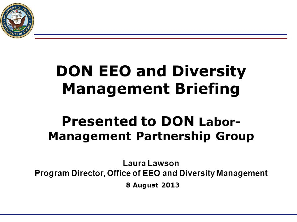 DON EEO and Diversity Management Briefing Presented to DON Labor- Management Partnership Group Laura Lawson Program Director, Office of EEO and Divers