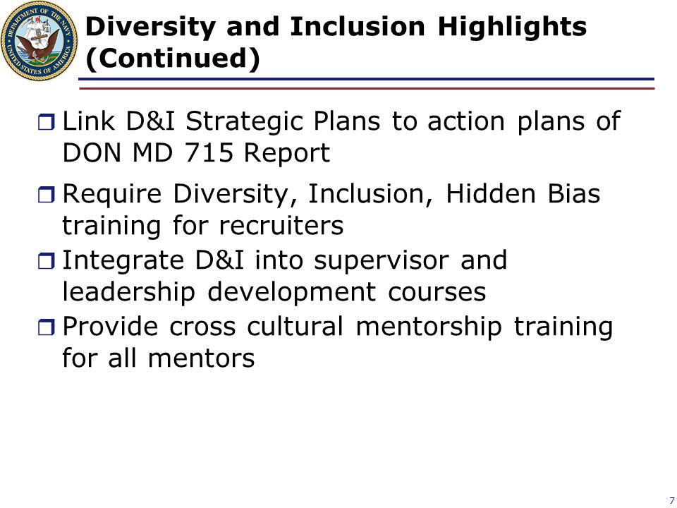 Diversity and Inclusion Highlights (Continued)  Link D&I Strategic Plans to action plans of DON MD 715 Report  Require Diversity, Inclusion, Hidden