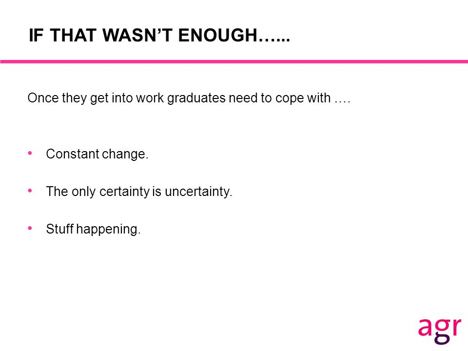 IF THAT WASN'T ENOUGH…... Once they get into work graduates need to cope with ….