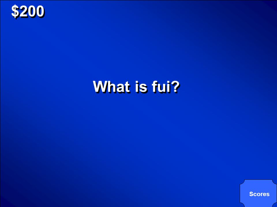 © Mark E. Damon - All Rights Reserved $200 What is fui? Scores