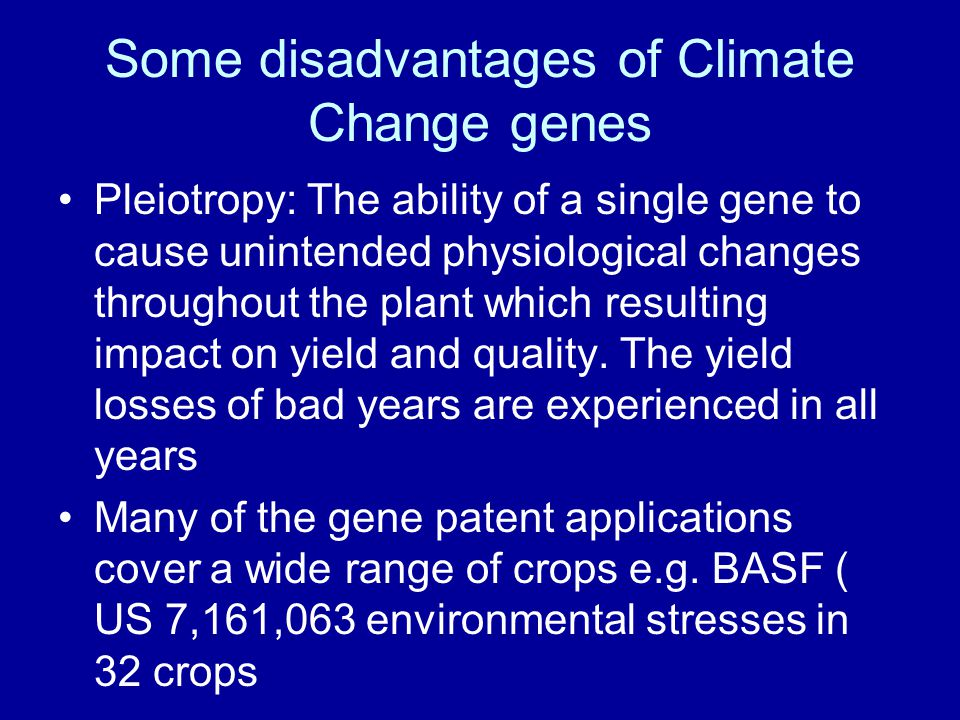 Some disadvantages of Climate Change genes Pleiotropy: The ability of a single gene to cause unintended physiological changes throughout the plant which resulting impact on yield and quality.