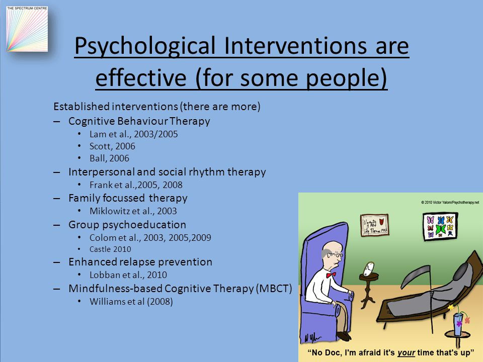 Psychological Interventions are effective (for some people) Established interventions (there are more) – Cognitive Behaviour Therapy Lam et al., 2003/