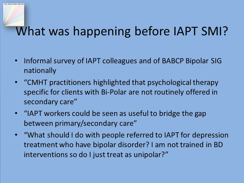 "What was happening before IAPT SMI? Informal survey of IAPT colleagues and of BABCP Bipolar SIG nationally ""CMHT practitioners highlighted that psycho"