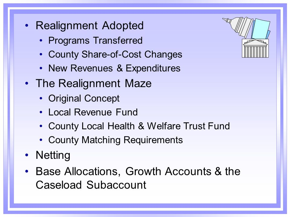 The Old Definition of County Base Allocations The 1991 realignment legislation established each county's share of the amount of revenues collected in the current year as the county's base allocation.