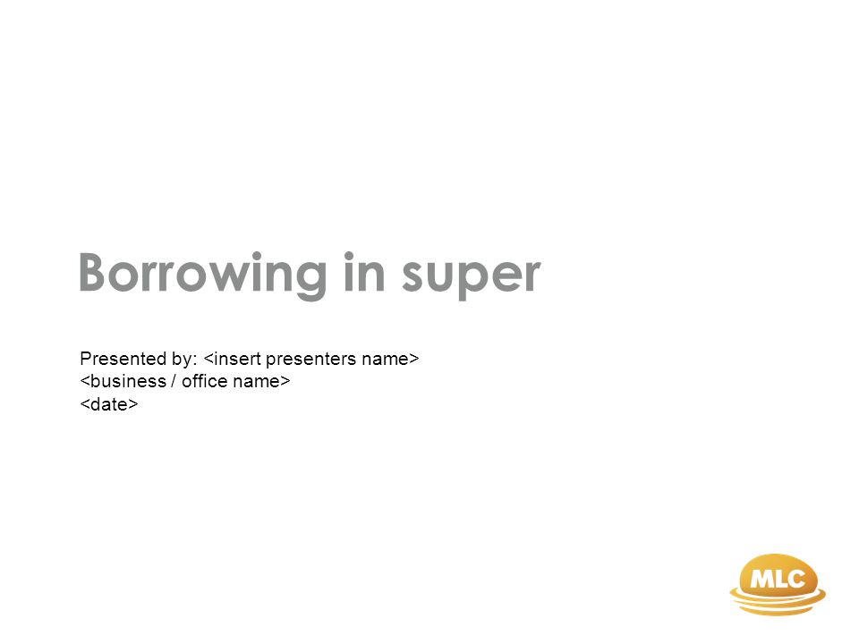Borrowing in super Presented by: