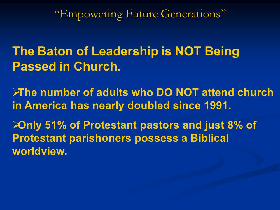 Empowering Future Generations The Baton of Leadership is NOT Being Passed in Church.