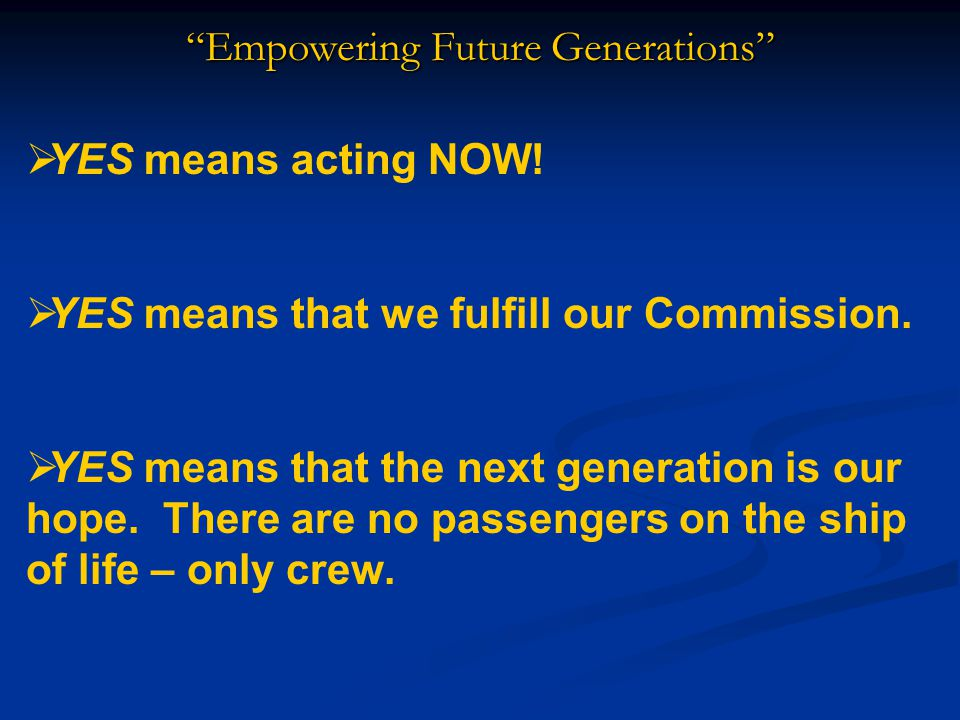 Empowering Future Generations  YES means acting NOW.
