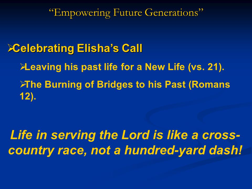 Empowering Future Generations  Celebrating Elisha's Call  Leaving his past life for a New Life (vs.
