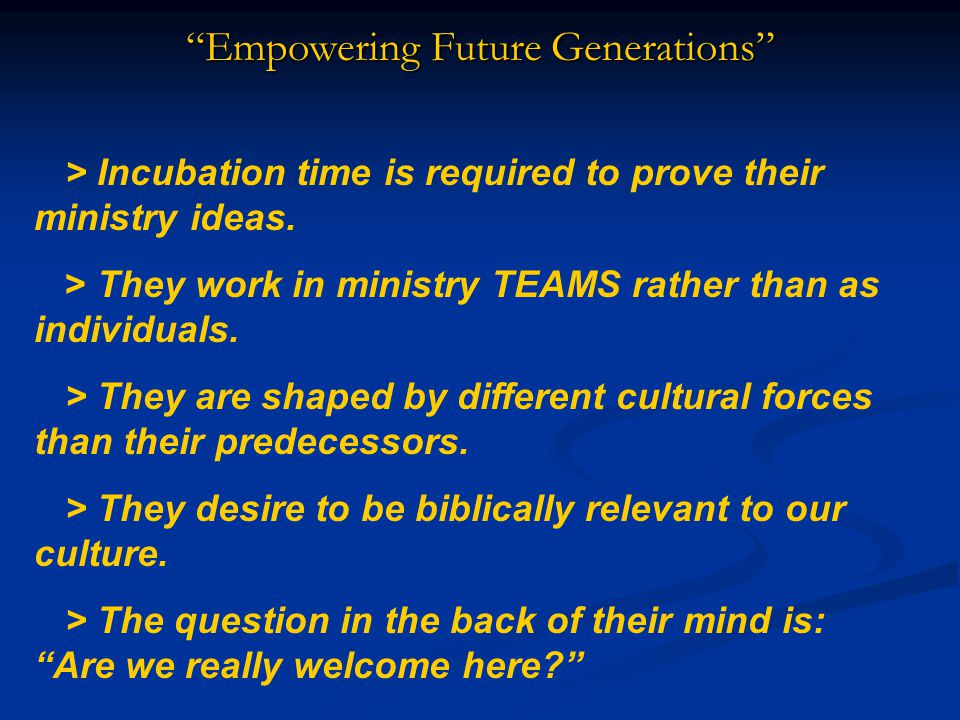 Empowering Future Generations > Incubation time is required to prove their ministry ideas.