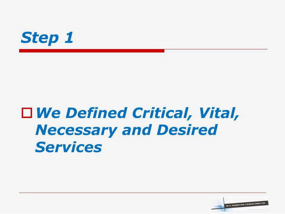 Step 1  We Defined Critical, Vital, Necessary and Desired Services