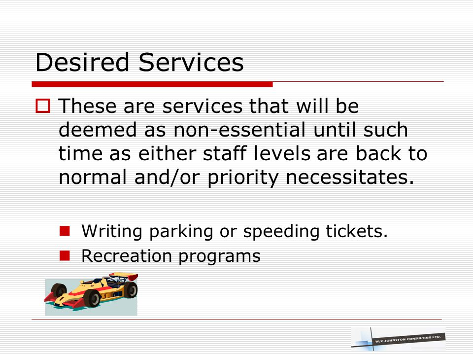 Desired Services  These are services that will be deemed as non-essential until such time as either staff levels are back to normal and/or priority n