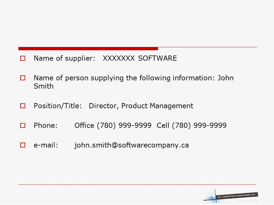  Name of supplier: XXXXXXX SOFTWARE  Name of person supplying the following information: John Smith  Position/Title: Director, Product Management 