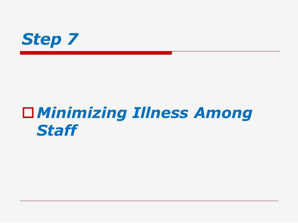 Step 7  Minimizing Illness Among Staff