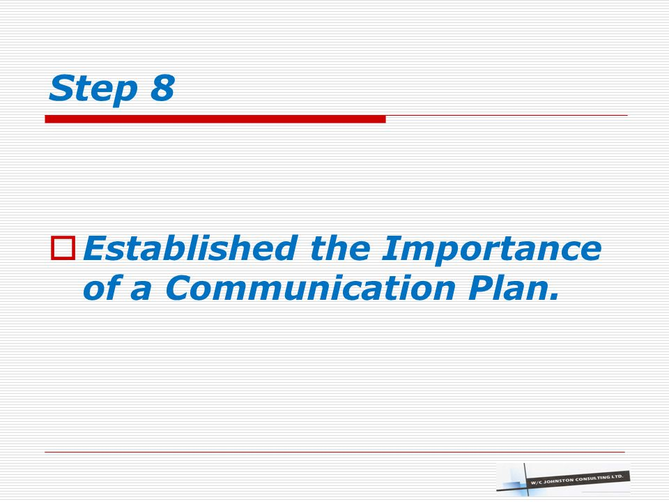 Step 8  Established the Importance of a Communication Plan.