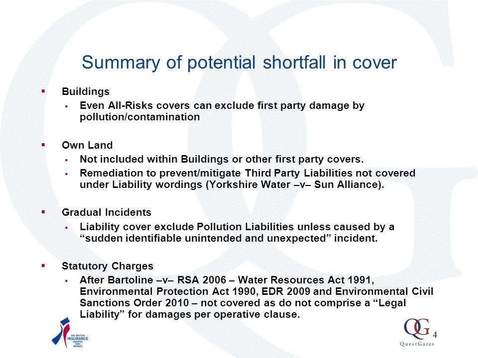 4 Summary of potential shortfall in cover  Buildings  Even All-Risks covers can exclude first party damage by pollution/contamination  Own Land  Not included within Buildings or other first party covers.