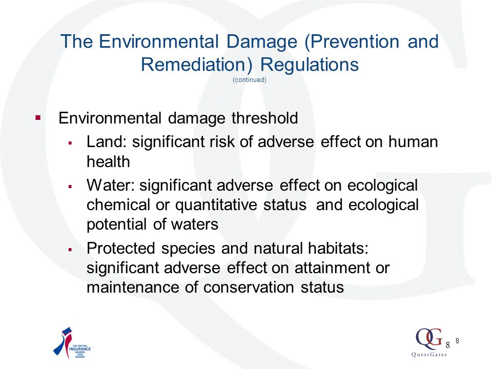 9 The Environmental Damage (Prevention and Remediation) Regulations (continued)  Remediation  Land Removal of significant risk of adverse effect on human health  Water and protected species and natural habitats: Primary remediation Complementary remediation Compensatory remediation 9