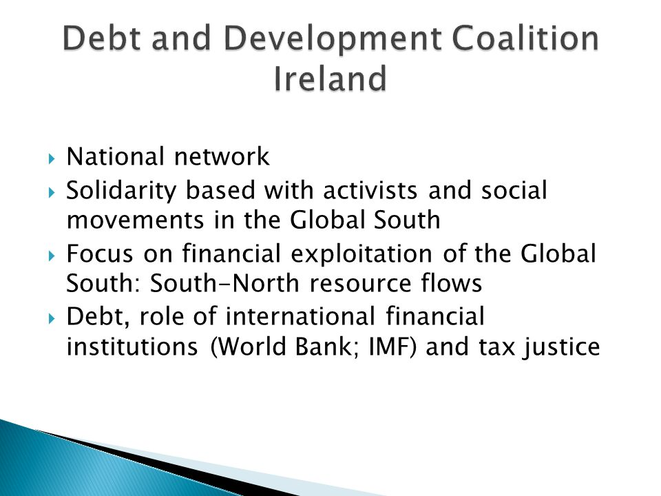  National network  Solidarity based with activists and social movements in the Global South  Focus on financial exploitation of the Global South: S
