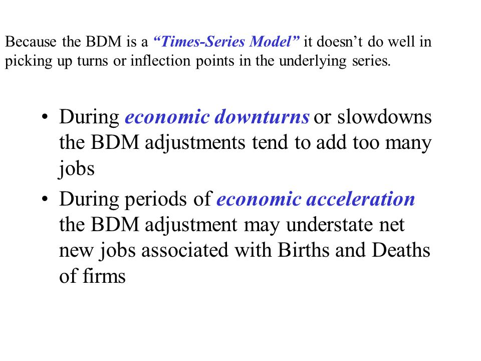 Because the BDM is a Times-Series Model it doesn't do well in picking up turns or inflection points in the underlying series.