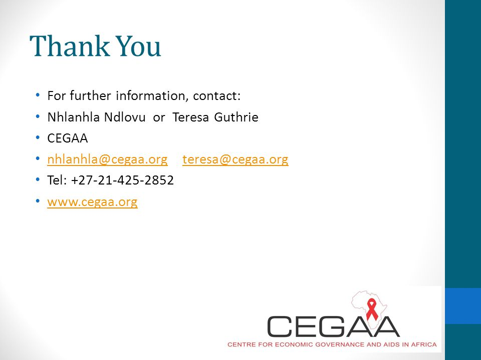 Thank You For further information, contact: Nhlanhla Ndlovu or Teresa Guthrie CEGAA  Tel: