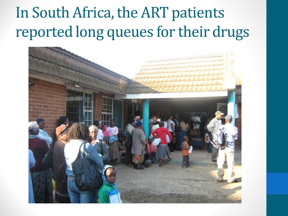 In South Africa, the ART patients reported long queues for their drugs