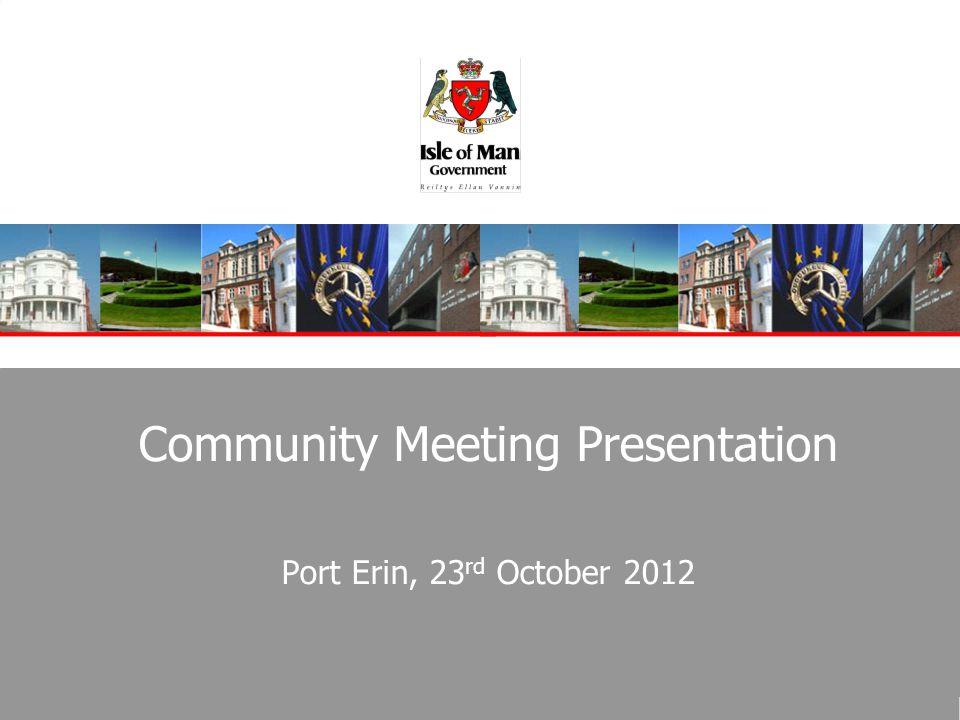 Community Meeting Presentation Port Erin, 23 rd October 2012