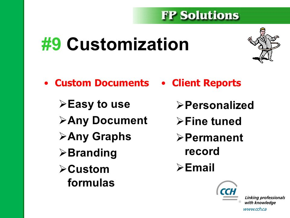 #9 Customization Custom Documents  Easy to use  Any Document  Any Graphs  Branding  Custom formulas Client Reports  Personalized  Fine tuned  Permanent record  Email