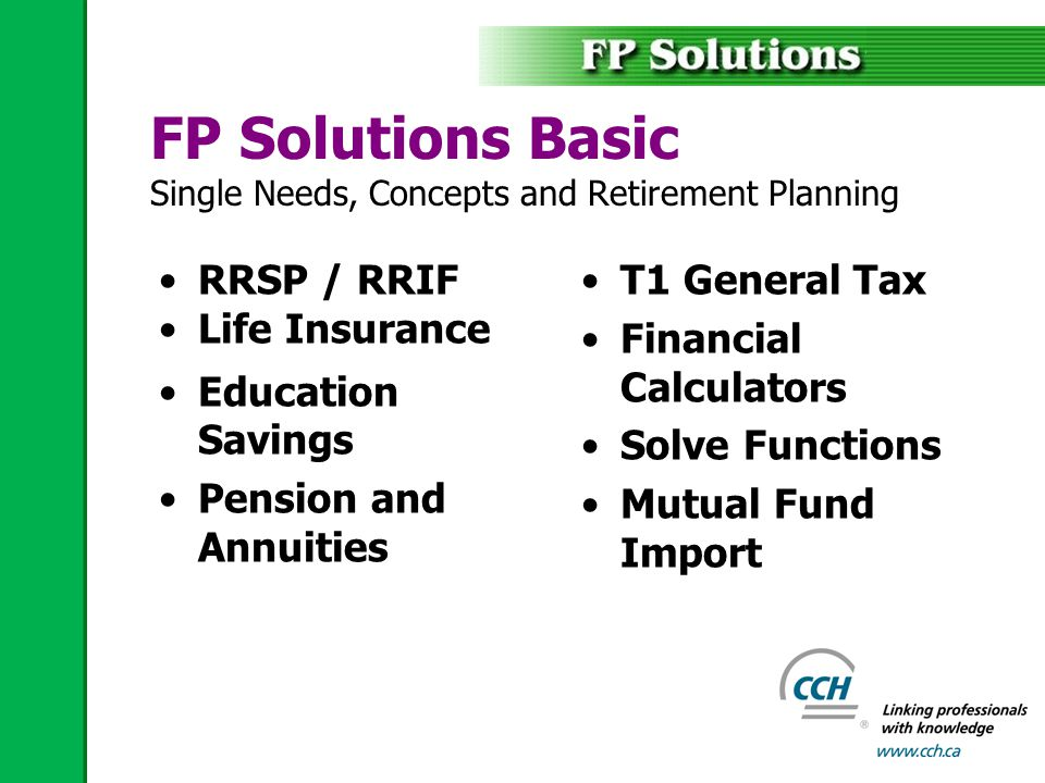 RRSP / RRIF Life Insurance Education Savings Pension and Annuities FP Solutions Basic Single Needs, Concepts and Retirement Planning T1 General Tax Financial Calculators Solve Functions Mutual Fund Import