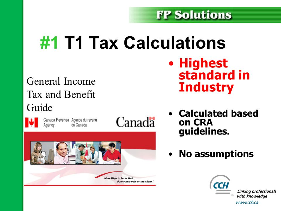 General Income Tax and Benefit Guide #1 T1 Tax Calculations Highest standard in Industry Calculated based on CRA guidelines.