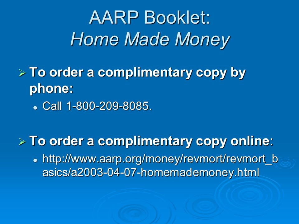 AARP Booklet: Home Made Money  To order a complimentary copy by phone: Call 1-800-209-8085.