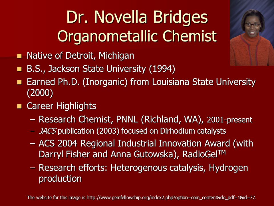 Dr. Novella Bridges Organometallic Chemist Native of Detroit, Michigan Native of Detroit, Michigan B.S., Jackson State University (1994) B.S., Jackson