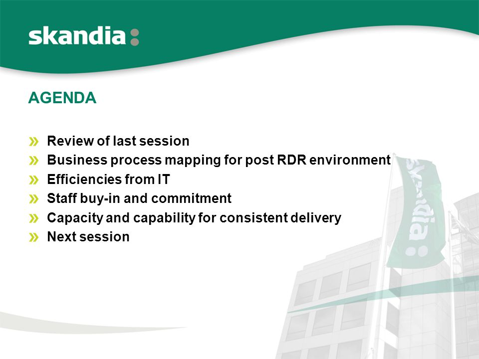 AGENDA Review of last session Business process mapping for post RDR environment Efficiencies from IT Staff buy-in and commitment Capacity and capability for consistent delivery Next session