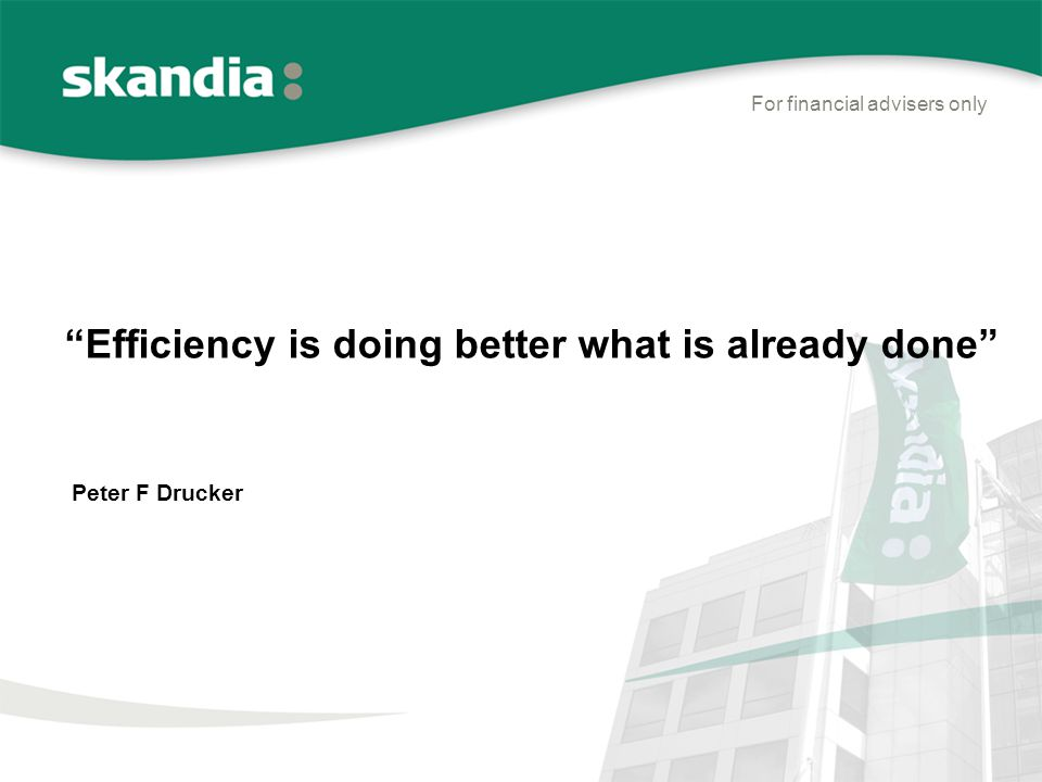 Efficiency is doing better what is already done For financial advisers only Peter F Drucker
