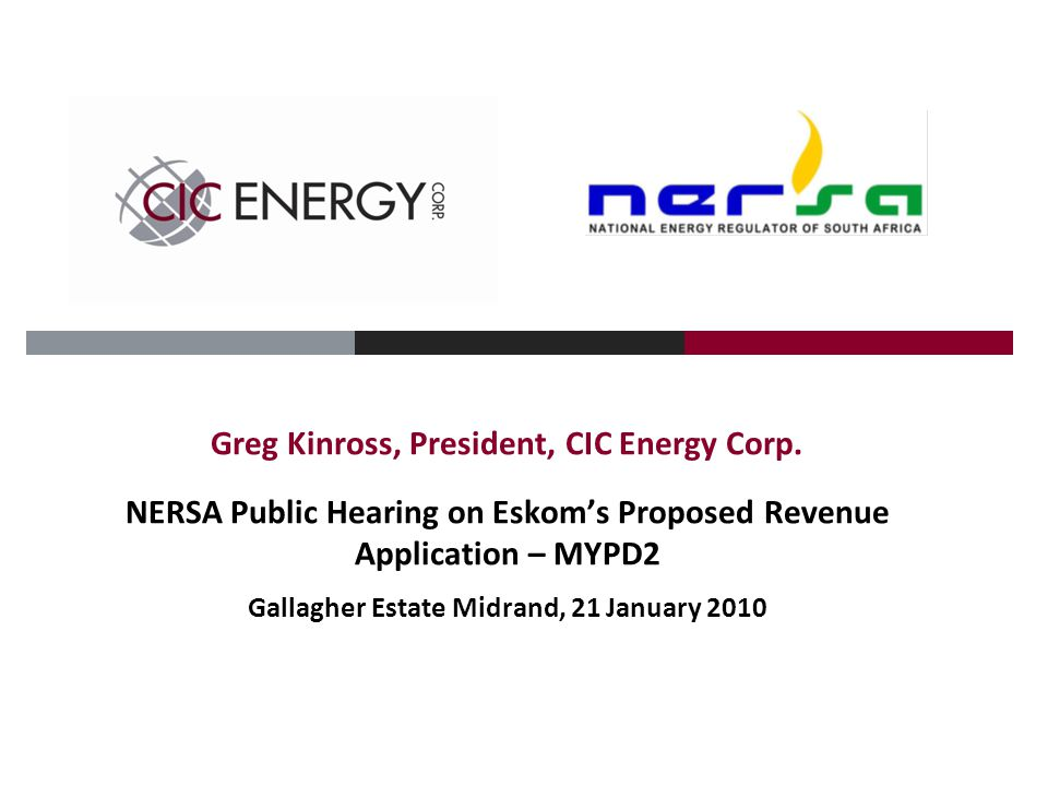 Greg Kinross, President, CIC Energy Corp. NERSA Public Hearing on Eskom's Proposed Revenue Application – MYPD2 Gallagher Estate Midrand, 21 January 20
