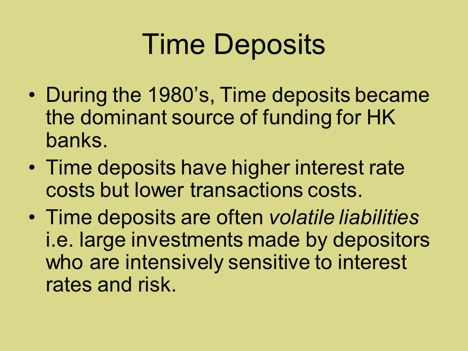 Time Deposits During the 1980's, Time deposits became the dominant source of funding for HK banks.