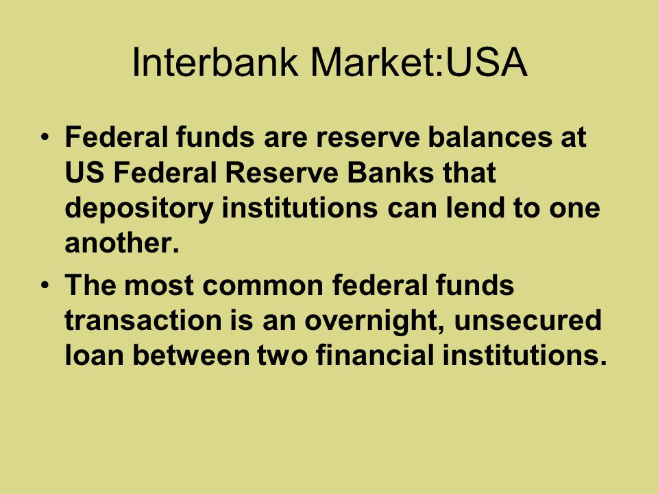 Interbank Market:USA Federal funds are reserve balances at US Federal Reserve Banks that depository institutions can lend to one another.