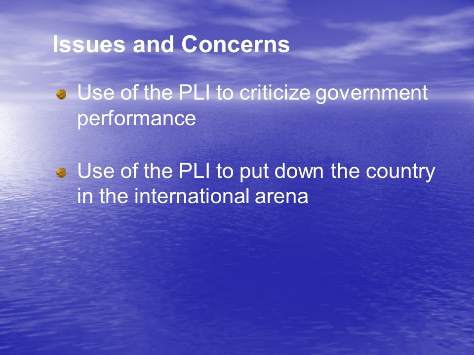 Issues and Concerns Use of the PLI to criticize government performance Use of the PLI to put down the country in the international arena