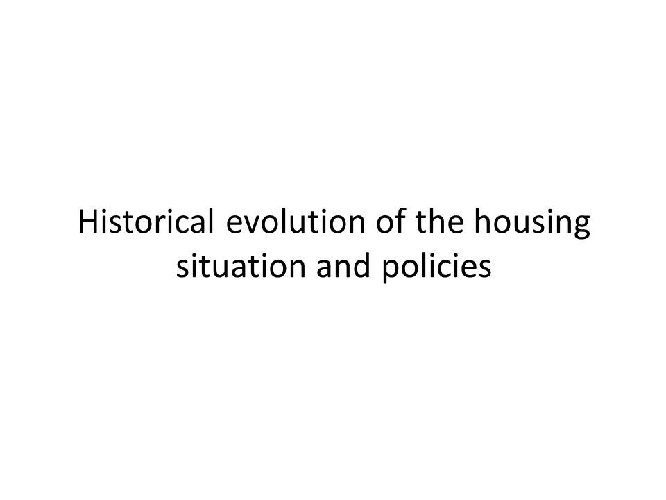 Historical evolution of the housing situation and policies