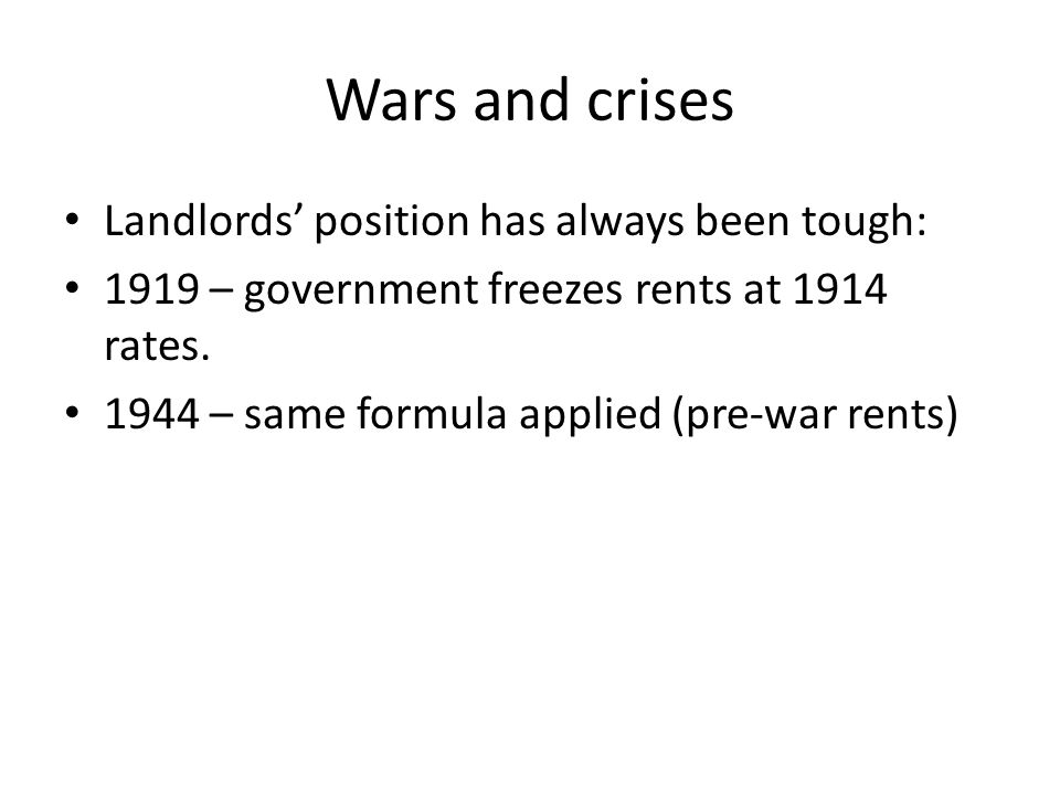 Wars and crises Landlords' position has always been tough: 1919 – government freezes rents at 1914 rates.